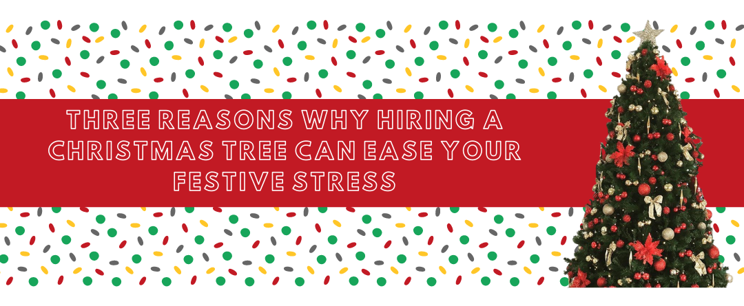 Three reasons why hiring a Christmas tree can ease your festive stress